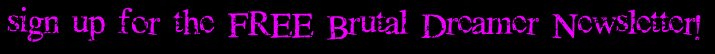 Sign up for Horror Author Brutal Dreamer's Mailing List!
